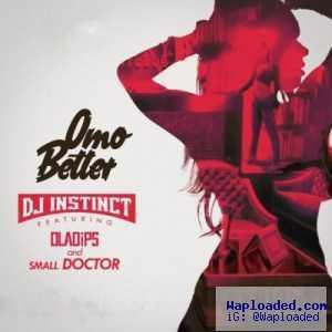 DJ Instinct - Omo Better ft. Ola Dips & Small Doctor